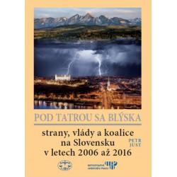 Pod Tatrou sa blýska : strany, vlády a koalice na Slovensku v letech 2006 až 2016