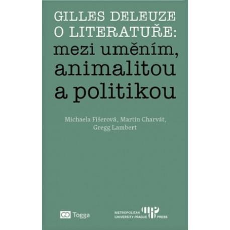 Gilles Deleuze o literatuře : mezi uměním, animalitou a politikou