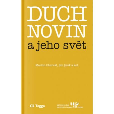 Duch novin a jeho svět. Kapitoly z dějin českého myšlení o médiích 1918-1938